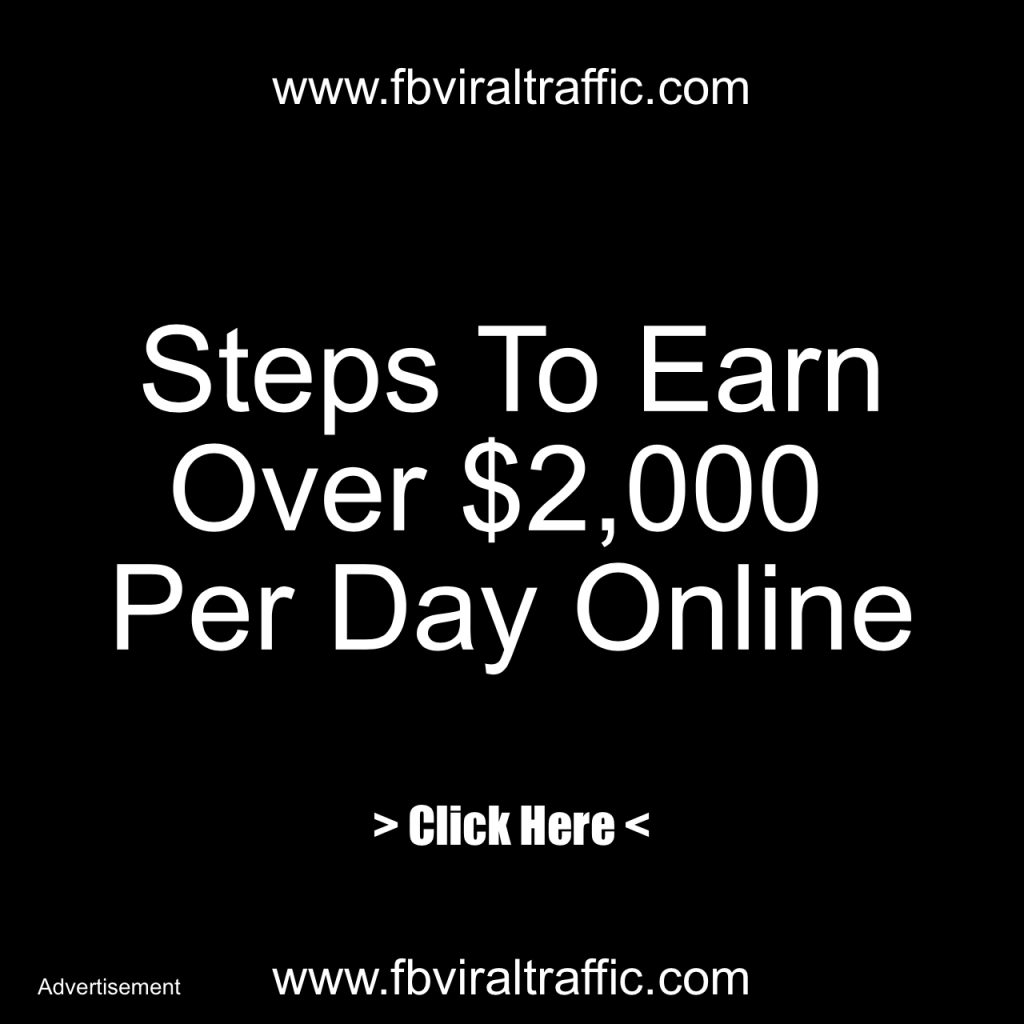 Steps To Earn Over $2,000 Per Day Online