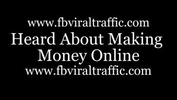 Heard About Making Money Online