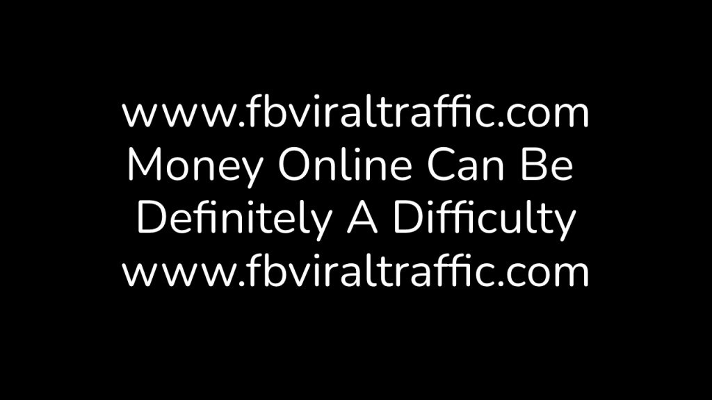 Money Online Can Be Definitely A Difficulty